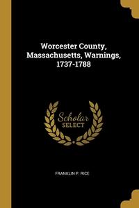 Worcester County, Massachusetts, Warnings, 1737-1788, Franklin P. Rice обложка-превью