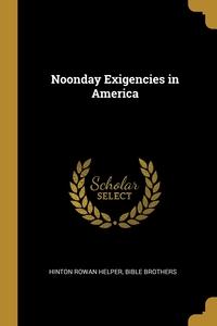 Noonday Exigencies in America, Hinton Rowan Helper, Bible Brothers обложка-превью