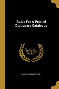 Rules For A Printed Dictionary Catalogue, Charles Ammi Cutter обложка-превью