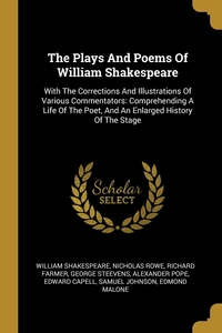 The Plays And Poems Of William Shakespeare: With The Corrections And Illustrations Of Various Commentators: Comprehending A Life Of The Poet, And An Enlarged History Of The Stage, William Shakespeare, Nicholas Rowe, Richard Farmer обложка-превью