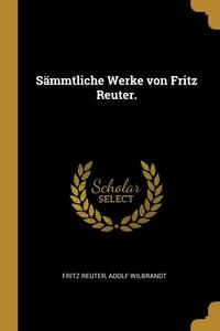 Sämmtliche Werke von Fritz Reuter., Fritz Reuter, Adolf Wilbrandt обложка-превью