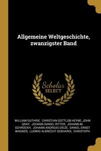 Allgemeine Weltgeschichte, zwanzigster Band, William Guthrie, Christian Gottlob Heyne, John Gray обложка-превью