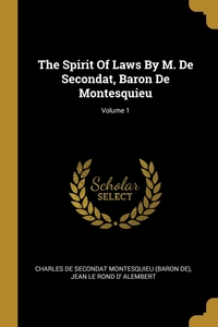 The Spirit Of Laws By M. De Secondat, Baron De Montesquieu; Volume 1, Charles de Secondat Montesquieu (baron d, Jean Le Rond d' Alembert обложка-превью
