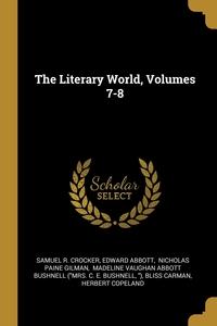 The Literary World, Volumes 7-8, Samuel R. Crocker, Edward Abbott, Nicholas Paine Gilman обложка-превью