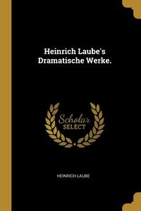 Heinrich Laube's Dramatische Werke., Heinrich Laube обложка-превью