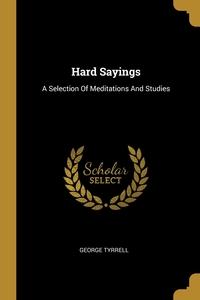 Hard Sayings: A Selection Of Meditations And Studies, George Tyrrell обложка-превью