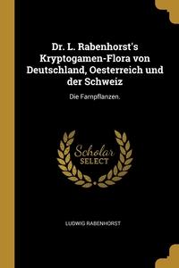 Dr. L. Rabenhorst's Kryptogamen-Flora von Deutschland, Oesterreich und der Schweiz: Die Farnpflanzen., Ludwig Rabenhorst обложка-превью