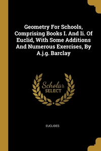 Geometry For Schools, Comprising Books I. And Ii. Of Euclid, With Some Additions And Numerous Exercises, By A.j.g. Barclay, Euclides обложка-превью