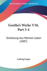 Goethe's Werke V10, Part 3-4: Einleitung-Aus Meinem Leben (1887), Ludwig Geiger обложка-превью