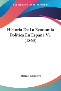 Historia De La Economia Politica En Espana V1 (1863), Manuel Colmeiro обложка-превью