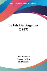 Le Fils Du Brigadier (1867), Victor Masse, Eugene Labiche, M. Delacour обложка-превью