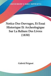 Notice Des Ouvrages, Et Essai Historique Et Archeologique Sur La Reliure Des Livres (1830), Gabriel Peignot обложка-превью