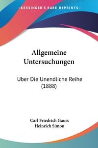 Allgemeine Untersuchungen: Uber Die Unendliche Reihe (1888), Carl Friedrich Gauss обложка-превью