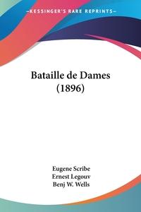 Bataille de Dames (1896), Eugene Scribe, Ernest Legouv, Benj W. Wells обложка-превью