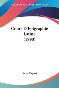 Cours D'Epigraphie Latine (1890), Rene Cagnat обложка-превью