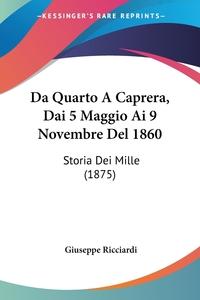 Da Quarto A Caprera, Dai 5 Maggio Ai 9 Novembre Del 1860: Storia Dei Mille (1875), Giuseppe Ricciardi обложка-превью