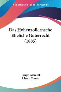 Das Hohenzollernsche Eheliche Guterrecht (1885), Joseph Albrecht, Johann Cramer обложка-превью