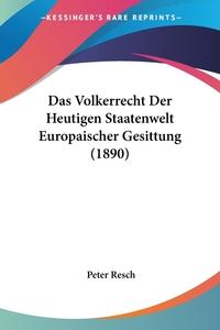 Das Volkerrecht Der Heutigen Staatenwelt Europaischer Gesittung (1890), Peter Resch обложка-превью
