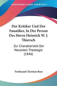 Der Kritiker Und Der Fanatiker, In Der Person Des Herrn Heinrich W. J. Thiersch: Zur Charakteristik Der Neuesten Theologie (1846), Ferdinand Christian Baur обложка-превью