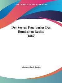 Der Servus Fructuarius Des Romischen Rechts (1889), Johannes Emil Kuntze обложка-превью