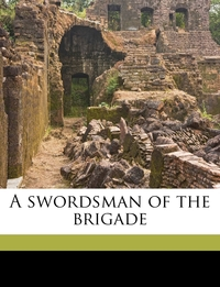 Книга под заказ: «A swordsman of the brigade»