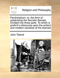 Pantheisticon: or, the form of celebrating the Socratic-Society. Divided into three parts. To which is prefix'd a discourse upon the antient and modern societies of the learned, John Toland обложка-превью