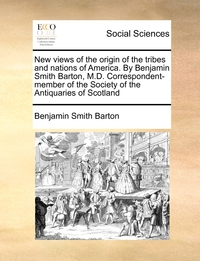 Книга под заказ: «New views of the origin of the tribes and nations of America. By Benjamin Smith Barton, M.D. Correspondent-member of the Society of the Antiquaries of Scotland»