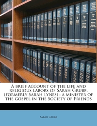 Книга под заказ: «A Brief Account of the Life and Religious Labors of Sarah Grubb, (Formerly Sarah Lynes)»