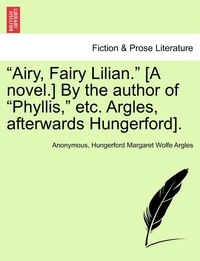 """Книга под заказ: «""""Airy, Fairy Lilian."""" [A novel.] By the author of """"Phyllis,"""" etc. Argles, afterwards Hungerford].»"""