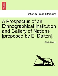 Книга под заказ: «A Prospectus of an Ethnographical Institution and Gallery of Nations [proposed by E. Dalton].»
