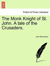 The Monk Knight of St. John. A tale of the Crusaders., John Richardson обложка-превью