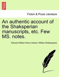 Книга под заказ: «An authentic account of the Shaksperian manuscripts, etc. Few MS. notes.»