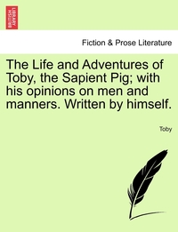 Книга под заказ: «The Life and Adventures of Toby, the Sapient Pig; with his opinions on men and manners. Written by himself.»
