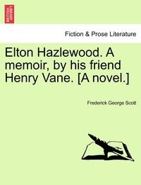 Книга под заказ: «Elton Hazlewood. A memoir, by his friend Henry Vane. [A novel.]»