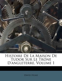 Книга под заказ: «Histoire De La Maison De Tudor Sur Le Trône D'angleterre, Volume 1»