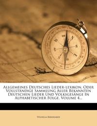 Allgemeines Deutsches Lieder-lexikon, Oder Vollständige Sammlung Aller Bekannten Deutschen Lieder Und Volksgesänge In Alphabetischer Folge, Volume 4..., Wilhelm Bernhardi обложка-превью