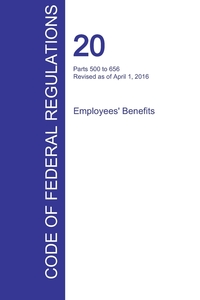 Книга под заказ: «CFR 20, Parts 500 to 656, Employees' Benefits, April 01, 2016 (Volume 3 of 4)»