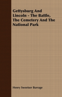 Gettysburg and Lincoln - The Battle, the Cemetery and the National Park, Henry Sweetser Burrage обложка-превью