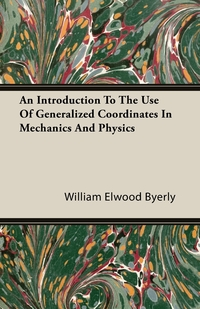 An Introduction To The Use Of Generalized Coordinates In Mechanics And Physics, William Elwood Byerly обложка-превью