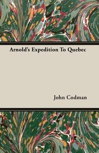 Arnold's Expedition To Quebec, John Codman обложка-превью