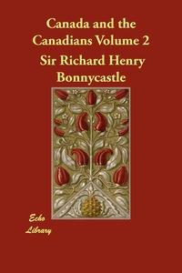 Canada and the Canadians Volume 2, Richard Henry Bonnycastle обложка-превью