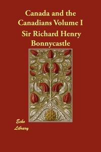 Canada and the Canadians Volume I, Richard Henry Bonnycastle обложка-превью