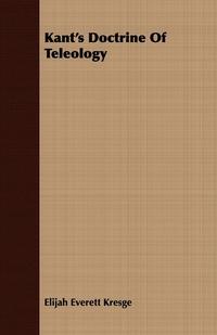 Kant's Doctrine Of Teleology, Elijah Everett Kresge обложка-превью