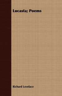 Lucasta; Poems, Richard Lovelace обложка-превью