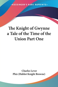 The Knight of Gwynne a Tale of the Time of the Union Part One, Charles Lever, Phiz (Hablot Knight Browne) обложка-превью