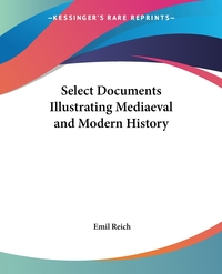 Select Documents Illustrating Mediaeval and Modern History, Emil Reich обложка-превью