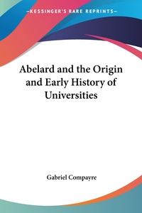 Abelard and the Origin and Early History of Universities, Gabriel Compayre обложка-превью