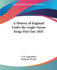 A History of England Under the Anglo-Saxon Kings Part One 1845, J. M. Lappenberg обложка-превью