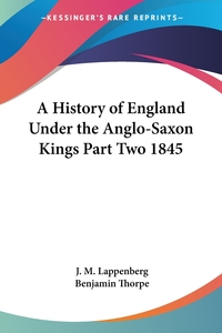 A History of England Under the Anglo-Saxon Kings Part Two 1845, J. M. Lappenberg обложка-превью