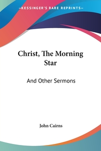 Christ, The Morning Star: And Other Sermons, John Cairns обложка-превью